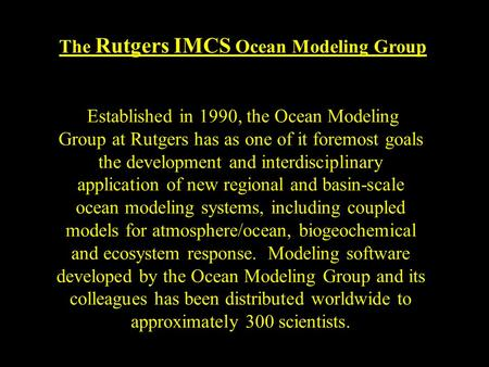 The Rutgers IMCS Ocean Modeling Group Established in 1990, the Ocean Modeling Group at Rutgers has as one of it foremost goals the development and interdisciplinary.