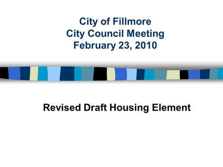 City of Fillmore City Council Meeting February 23, 2010 Revised Draft Housing Element.