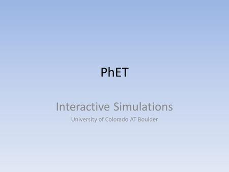 PhET Interactive Simulations University of Colorado AT Boulder.