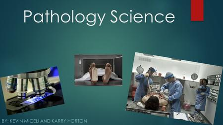 Pathology Science BY: KEVIN MICELI AND KARRY HORTON.