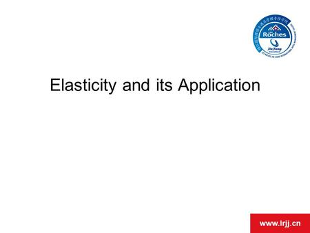 Www.lrjj.cn Elasticity and its Application. www.lrjj.cn Definition of Elasticity Elasticity measures the responsiveness of one variable to changes in.