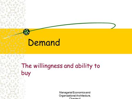 Managerial Economics and Organizational Architecture, Chapter 4 Demand The willingness and ability to buy.