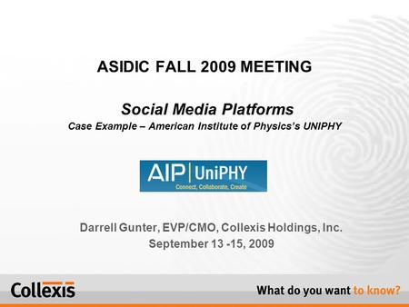 Darrell Gunter, EVP/CMO, Collexis Holdings, Inc. September 13 -15, 2009 ASIDIC FALL 2009 MEETING Social Media Platforms Case Example – American Institute.