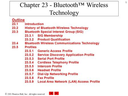  2001 Prentice Hall, Inc. All rights reserved. 1 Chapter 23 - Bluetooth™ Wireless Technology Outline 23.1 Introduction 23.2 History of Bluetooth Wireless.