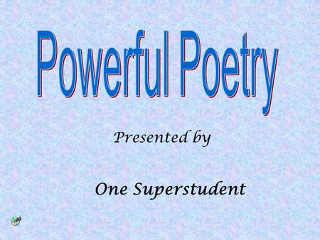 Presented by One Superstudent Poets use Literary Elements to add more meaning to their poems. Here are some things they use: Words sound like their meaning.