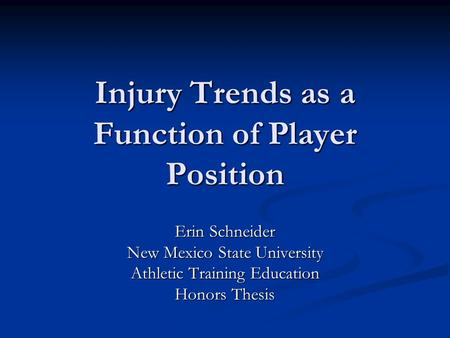 Injury Trends as a Function of Player Position Erin Schneider New Mexico State University Athletic Training Education Honors Thesis.