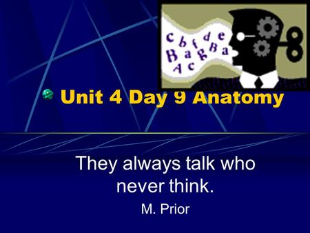 Unit 4 Day 9 Anatomy They always talk who never think. M. Prior.