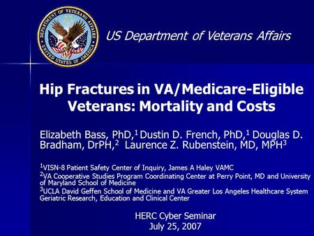 US Department of Veterans Affairs Hip Fractures in VA/Medicare-Eligible Veterans: Mortality and Costs Elizabeth Bass, PhD, 1 Dustin D. French, PhD, 1 Douglas.
