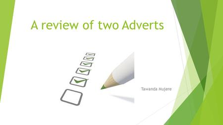 A review of two Adverts Tawanda Mujere. Introduction In this unit, I create two videos where I will be advertising different products, but first, I have.