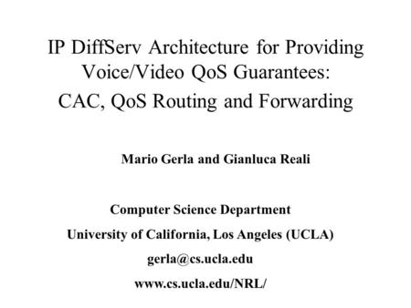 Mario Gerla and Gianluca Reali Computer Science Department University of California, Los Angeles (UCLA)  IP DiffServ.