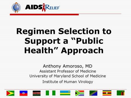 "Regimen Selection to Support a ""Public Health"" Approach Anthony Amoroso, MD Assistant Professor of Medicine University of Maryland School of Medicine Institute."