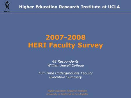 Higher Education Research Institute at UCLA Higher Education Research Institute University of California at Los Angeles 2007-2008 HERI Faculty Survey 48.