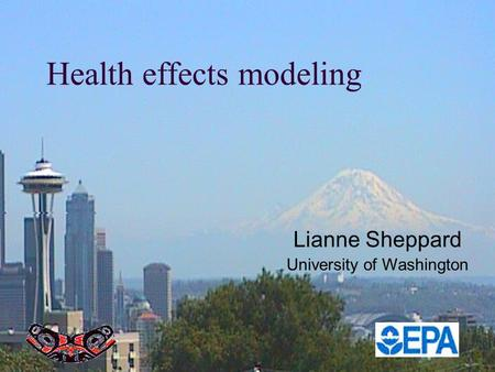 Health effects modeling Lianne Sheppard University of Washington.