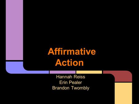 Affirmative Action Hannah Reiss Erin Pealer Brandon Twombly.