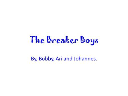 The Breaker Boys By, Bobby, Ari and Johannes.. Characters Nate Tanner Johnny Bartelak Anna Patrick Pa Fred Tory Martin James Emil Anton Bobby Mr. Hawthorne.