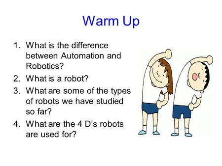 Warm Up What is the difference between Automation and Robotics?