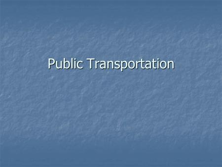 Public Transportation. Dec 2004Public transportation Definition What is Public Transportation? Public transportation includes all vehicle services designed.