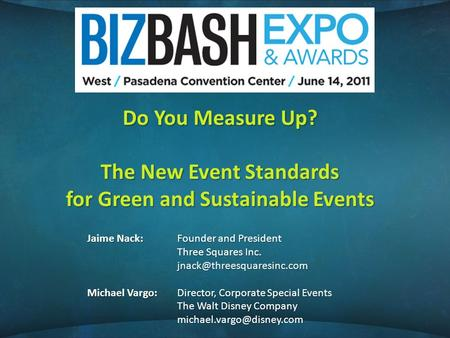 Do You Measure Up? The New Event Standards for Green and Sustainable Events Jaime Nack:Founder and President Three Squares Inc.