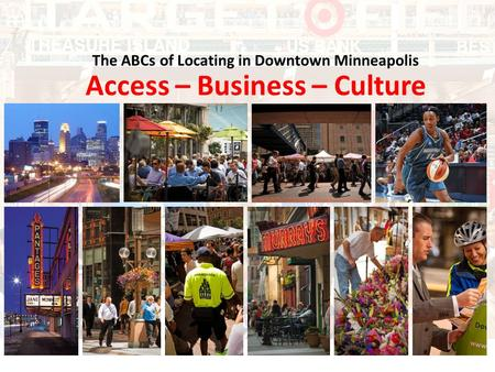 The ABCs of Locating in Downtown Minneapolis Access – Business – Culture.