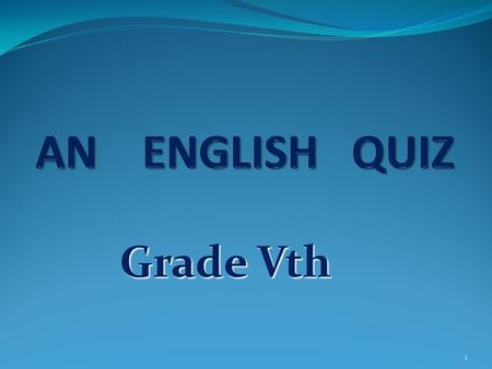 "Grade Vth Grade Vth 1 EVERYDAY ENGLISH 1) Which is the ""odd one out"" (doesn't match)? PLAY a) football b) the guitar c) tennis d) skiing 2) If you and."