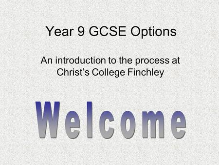 Year 9 GCSE Options An introduction to the process at Christ's College Finchley.