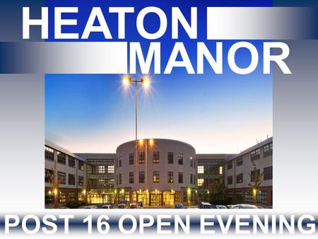 HEATON MANOR POST 16 OPEN EVENING. PAUL ANDERSON – Acting Assistant Headteacher (Post 16 Education) LOUISE MULGREW – Deputy Director of Post 16 Education.