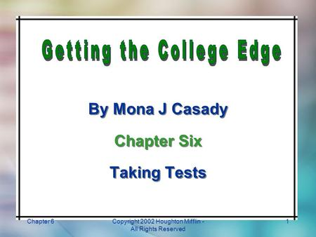 Chapter 6Copyright 2002 Houghton Mifflin - All Rights Reserved 1 By Mona J Casady Chapter Six Taking Tests By Mona J Casady Chapter Six Taking Tests.