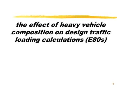 1 the effect of heavy vehicle composition on design traffic loading calculations (E80s)