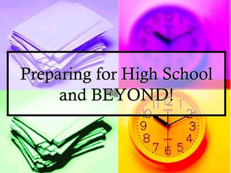 Preparing for High School and BEYOND!. You have to go to high school anyway, so you might as well… You have to go to high school anyway, so you might.