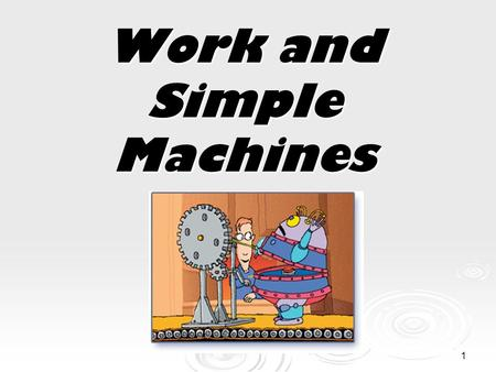 "1 Work and Simple Machines 2 What is ""work""?  In science, the word work has a different meaning than you may be familiar with.  The scientific definition."
