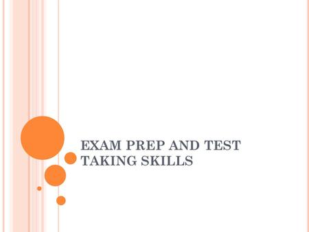 EXAM PREP AND TEST TAKING SKILLS. WE WILL COVER… Exam Preparation Exam Taking Post Exam Test Anxiety.