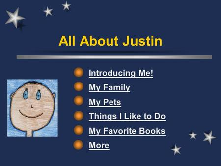 All About Justin Introducing Me! My Family My Pets Things I Like to Do My Favorite Books More.