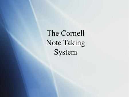 The Cornell Note Taking System. Introduction  Few people realize how fast memory fades. Studies on memory have shown that, without review --  47% of.