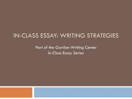 IN-CLASS ESSAY: WRITING STRATEGIES Part of the Gavilan Writing Center In-Class Essay Series.