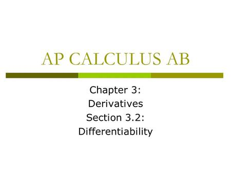 AP CALCULUS AB Chapter 3: Derivatives Section 3.2: Differentiability.