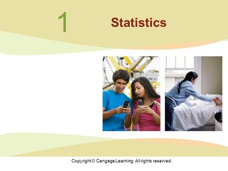 Copyright © Cengage Learning. All rights reserved. 1 Statistics.