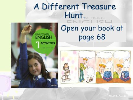 A Different Treasure Hunt. Open your book at page 68.