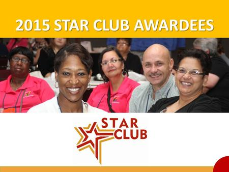 2015 STAR CLUB AWARDEES *Consider customizing and adding your state logo as well as pictures of your state's Star Club members.