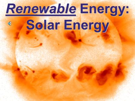 Renewable Energy: Solar Energy. Types of Renewable Energy Solar Water Wind Biomass –b–b–b–burning –c–c–c–conversion to liquid fuels Geothermal Solar-Hydrogen.