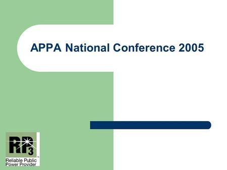 APPA National Conference 2005. RP3 A Perspective from Two Systems June 21, 2005 – Anaheim, CA.