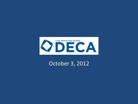 DECA Meeting October 3, 2012. Agenda Call to Order Officer Team Membership Update Text Reminders Break Out Sessions – Competition – Non-Competition.