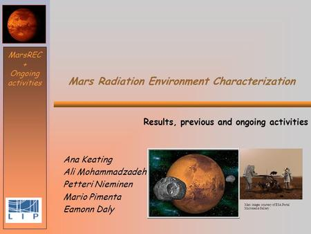 Mars images courtesy of ESA Portal Multimedia Gallery Mars Radiation Environment Characterization Results, previous and ongoing activities Ana Keating.