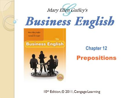10 th Edition, © 2011, Cengage Learning Chapter 12 Prepositions.