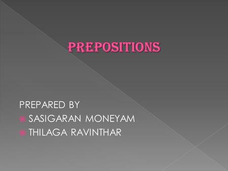 PREPARED BY  SASIGARAN MONEYAM  THILAGA RAVINTHAR.