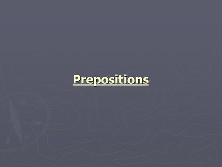 Prepositions. Prepositions are words that show the relationship between other words.