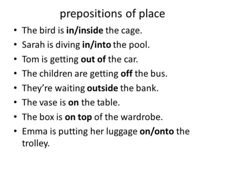 prepositions of place The bird is in/inside the cage.