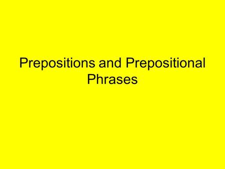 Prepositions and Prepositional Phrases. Prepositions A preposition is a word that shows the relationship between a noun or a pronoun and some other word.