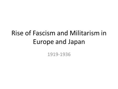 Rise of Fascism and Militarism in Europe and Japan 1919-1936.