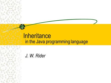 Inheritance in the Java programming language J. W. Rider.