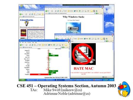 CSE 451 – Operating Systems Section, Autumn 2003 TAs: Mike Swift Adrienne Noble